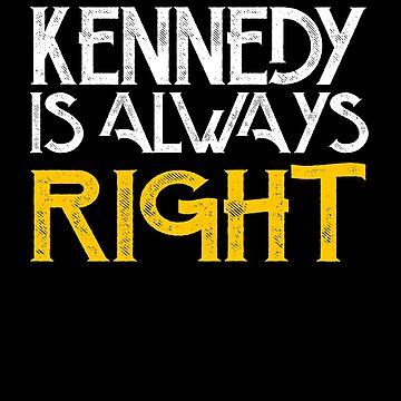 Kennedy is always right first name by pirkchap