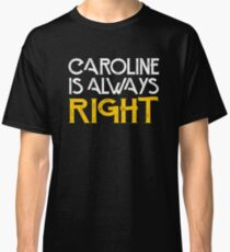 Caroline is always right Classic T-Shirt
