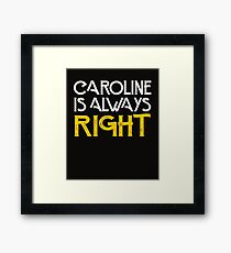 Caroline is always right Framed Print