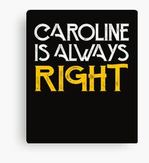 Caroline is always right Canvas Print