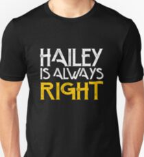 Hailey is always right Unisex T-Shirt