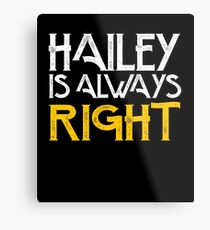 Hailey is always right Metal Print