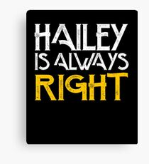 Hailey is always right Canvas Print