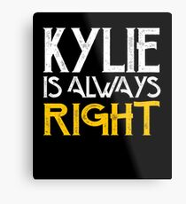 Kylie is always right Metal Print