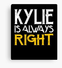 Kylie is always right Canvas Print