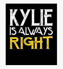Kylie is always right Photographic Print