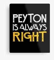 Peyton is always right Metal Print