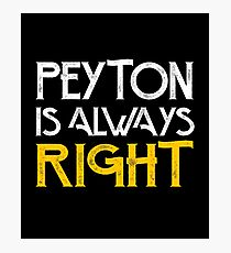 Peyton is always right Photographic Print