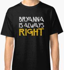 Bryanna is always right Classic T-Shirt