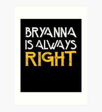 Bryanna is always right Art Print