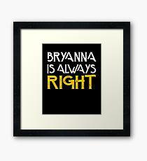 Bryanna is always right Framed Print