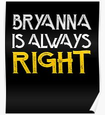 Bryanna is always right Poster