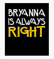 Bryanna is always right Photographic Print