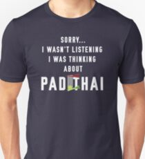 Sorry I Wasn't Listening I Was Thinking About PAD THAI Unisex T-Shirt