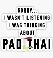 Sorry I Wasn't Listening I Was Thinking About PAD THAI Sticker