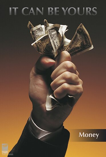 IT CAN BE YOURS: Money by TOP Posters & Prints