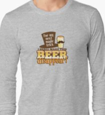 For my next magic trick I shall make this BEER Disappear! Long Sleeve T-Shirt