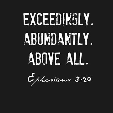 Ephesians 3:20 Exceedingly Abundantly Above All by BeatusRED