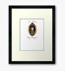 Henry VIII - Big Pimpin' Framed Print