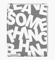 Leave Something Behind iPad Case/Skin