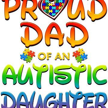 Proud Dad Of An Autistic Daughter Autism Awareness by magiktees