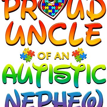 Proud Uncle Of An Autistic Nephew Autism Awareness by magiktees