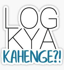 LOG KYA KAHENGE?! Sticker