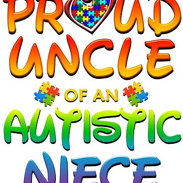 Proud Uncle Of An Autistic Niece Autism Awareness by magiktees