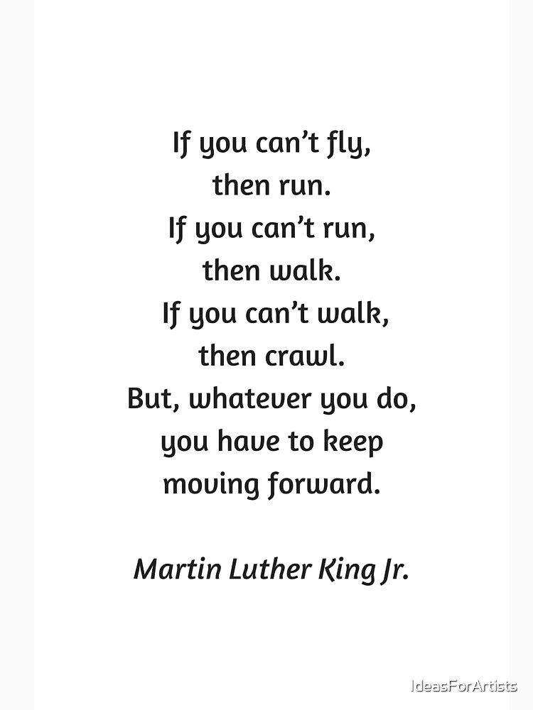 Martin Luther King Inspirational Quote If You Cannot Fly Then Run