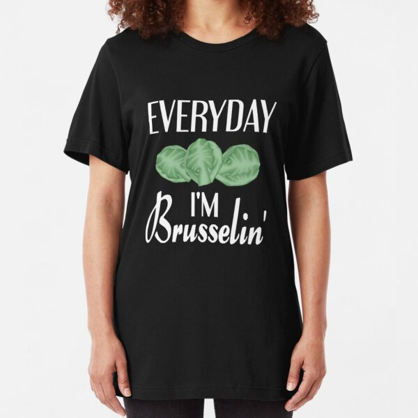 Everyday I'm Brusselin' Slim Fit T-Shirt