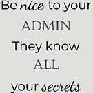 Be Nice to Admin. They Know ALL Your Secrets. by smaddingly