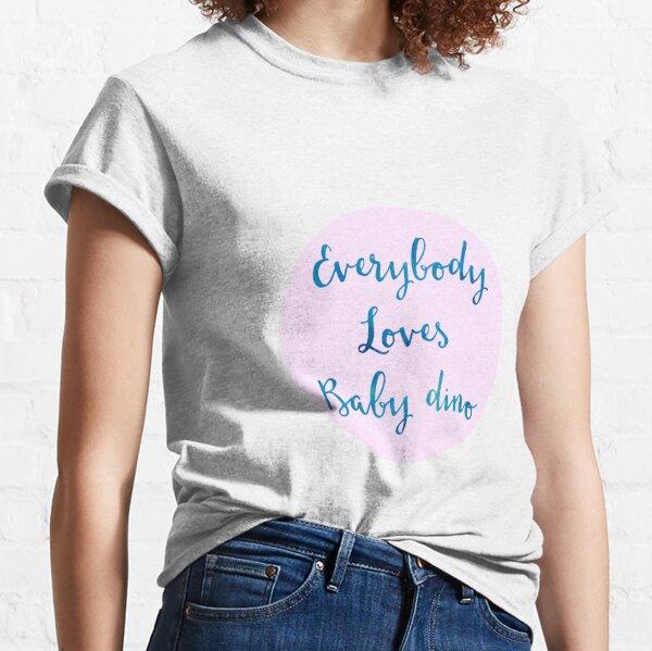 Everybody Loves Baby Dino Classic T-Shirt