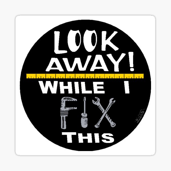 Look Away While I Fix This - Sticker, Decal Sticker