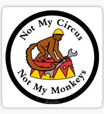 Not My Circus, Not My Monkeys - laminated, vinyl , decal, sticker Sticker