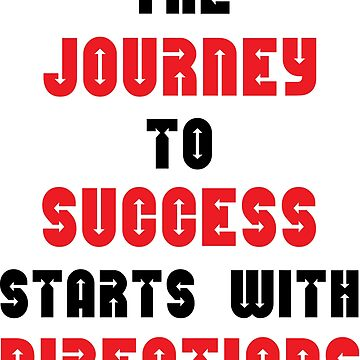 The Journey To Success Starts With Directions by DavidAtchley