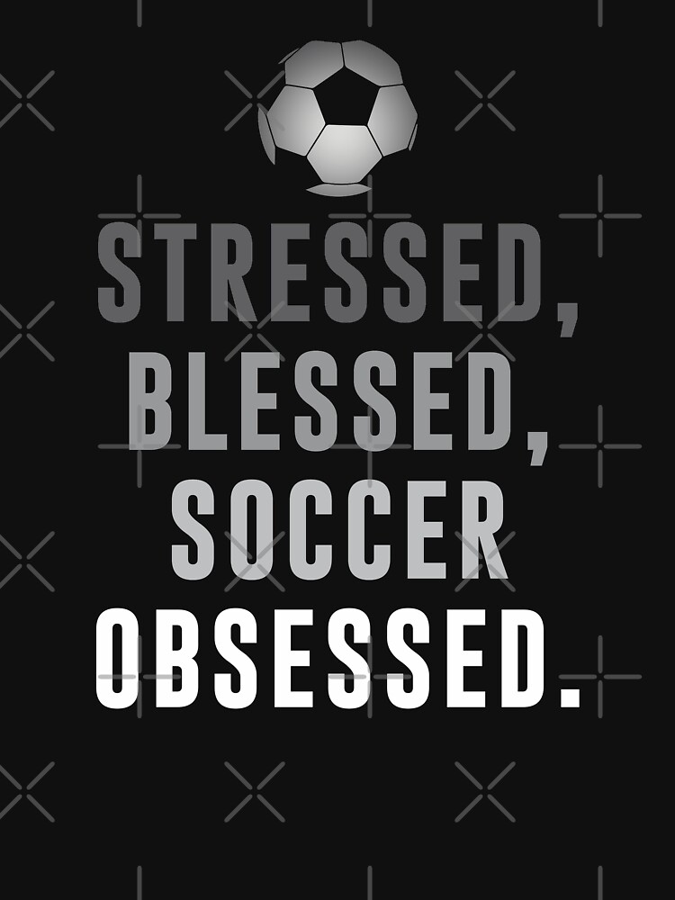 Soccer Quotes Stressed, Blessed, Soccer Obsessed Funny Soccer Quotes