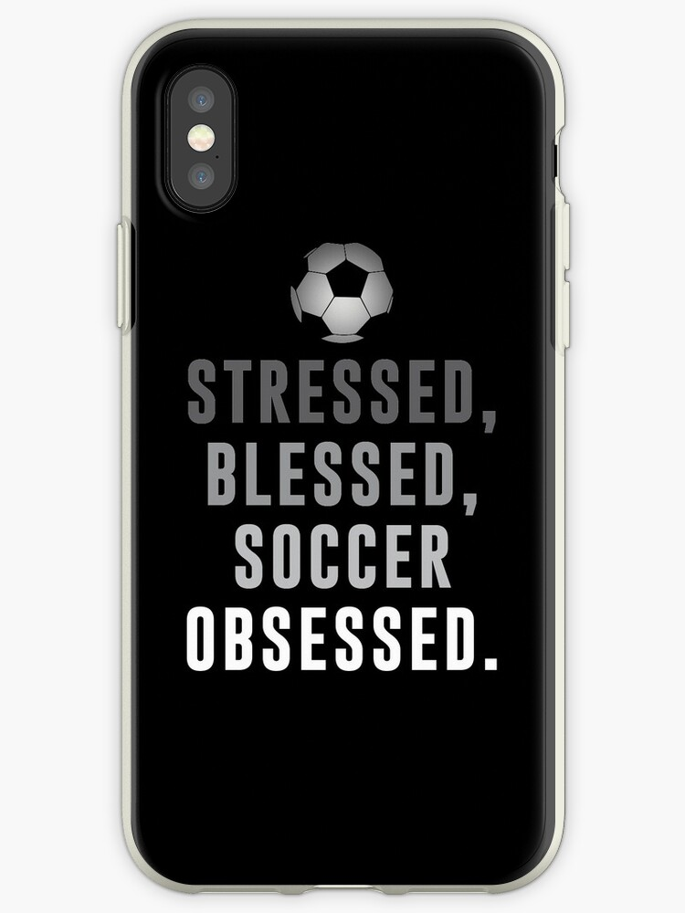\'Stressed, Blessed, Soccer Obsessed Funny Soccer Quotes\' iPhone Case by  goodspy