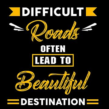 Difficult Roads Often Lead to Beautiful Destination Bible Christian Verse Quote Gear by glendasalgado