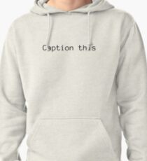 Caption this Pullover Hoodie