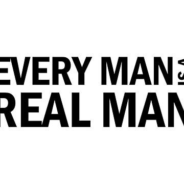 Every Man is a Real Man by designite