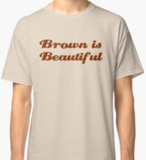 Brown is Beautiful Classic T-Shirt