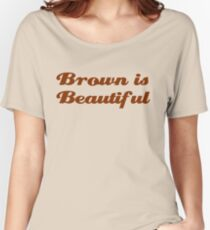 Brown is Beautiful Women's Relaxed Fit T-Shirt