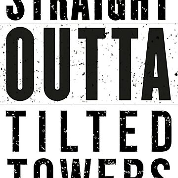 STRAIGHT OUTTA TILTED TOWERS - WHITE TEE by Wehttam9991