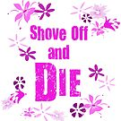 Shove off and die by Iddstar