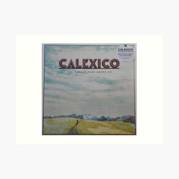 Calexico - The thread that keeps us LP Sleeve artwork Fan art Art Print