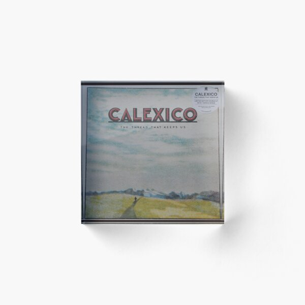 Calexico - The thread that keeps us LP Sleeve artwork Fan art Acrylic Block