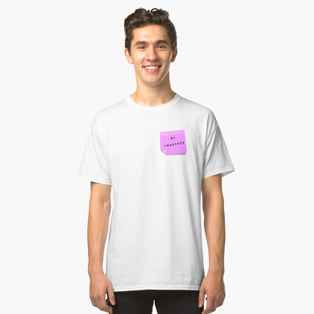 A+=Anxiety Classic T-Shirt Front