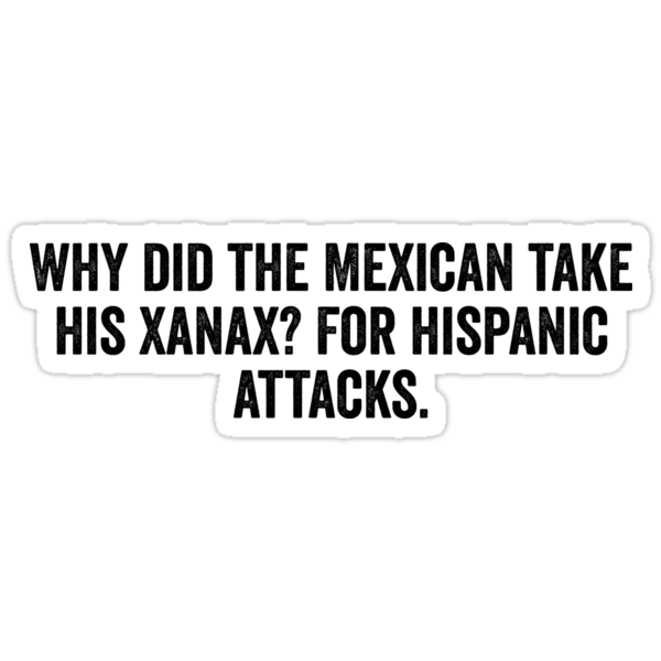Why Did The Mexican Take His Xanax For Stickers By Pearlsrocker