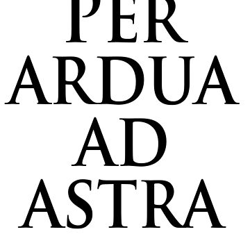 "Popular Latin tag; Per ardua ad astra, ""Through adversity to the stars"", motto of the Royal Air Force by TOMSREDBUBBLE"