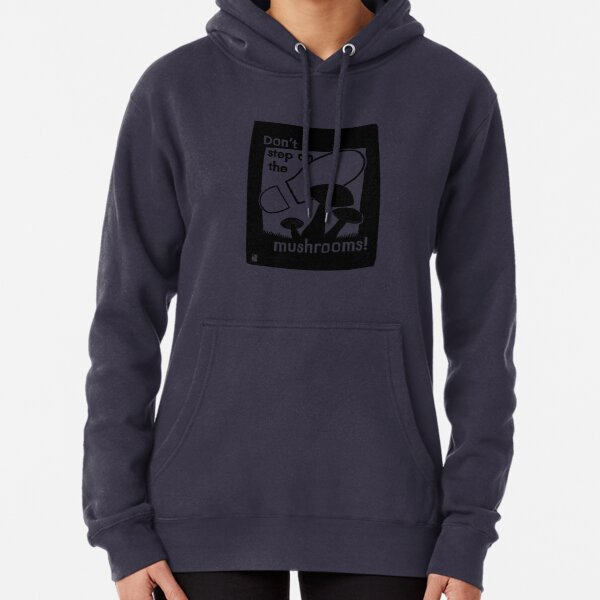 Don't step on the mushrooms! Pullover Hoodie